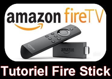 Tutoriel Amazon Fire Stick